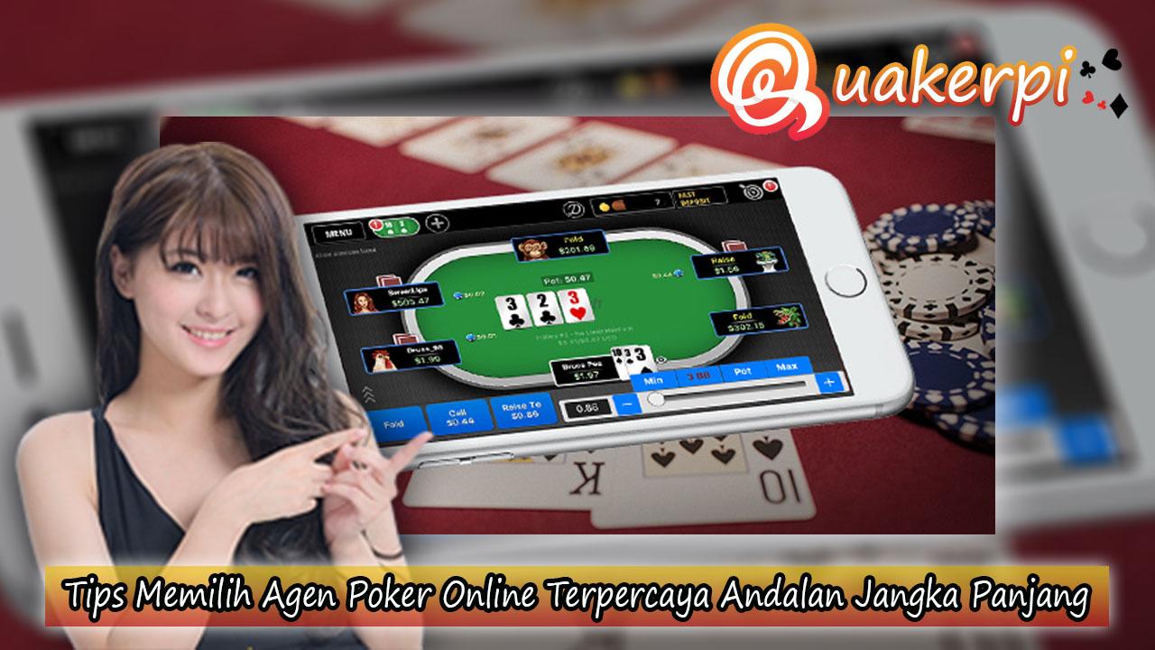 Tips Memilih Agen Poker Online Terpercaya Andalan Jangka Panjang